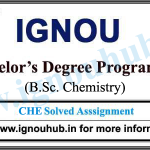 IGNOU CHE Solved Assignments (B.Sc. Chemistry)